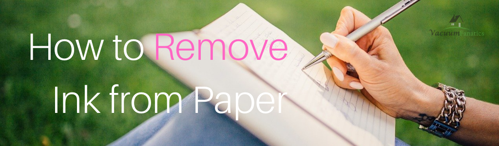 How to Remove Ink From Paper, Vacuum Fanatics